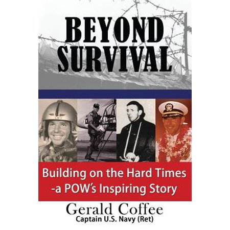 Beyond Survival : Building on the Hard Times - A POW's Inspiring