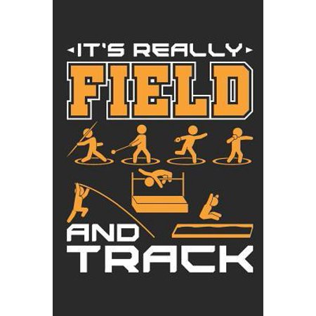 It's Really Field And Track: Track and Field Journal, Blank Paperback Notebook For Athlete or Coach to write in, 150 pages, college ruled