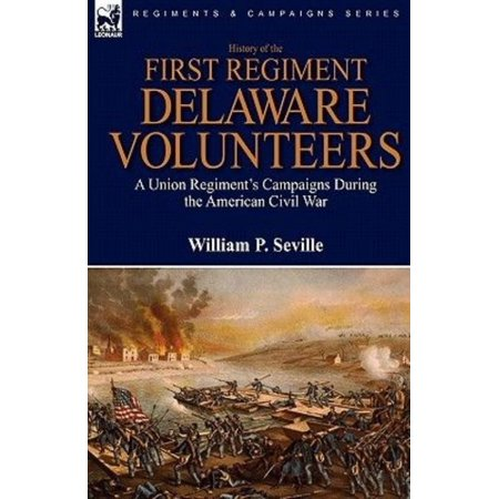 History Of The First Regiment  Delaware Volunteers  A Union Regiments Campaigns During The American Civil War