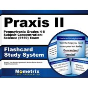 Praxis II Pennsylvania Grades 4-8 Subject Concentration: Science (5159) Exam Flashcard Study System: Praxis II Test Practice Questions & Review for the Praxis II: Subject Assessments