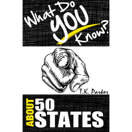 What Do You Know About the 50 States? The Unauthorized Trivia Quiz Game Book About 50 States Facts - eBook