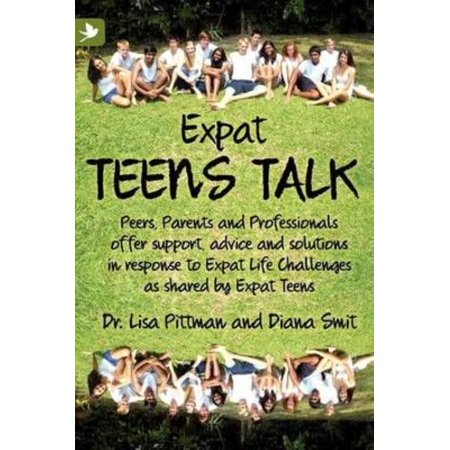 Expat Teens Talk  Peers  Parents And Professionals Offer Support  Advice And Solutions In Response To Expat Life Challenges As Shared By Expat Teens