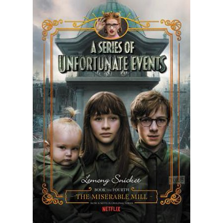 A Series of Unfortunate Events #4: The Miserable Mill Netflix Tie-In (A Different World Netflix Out Of Order)