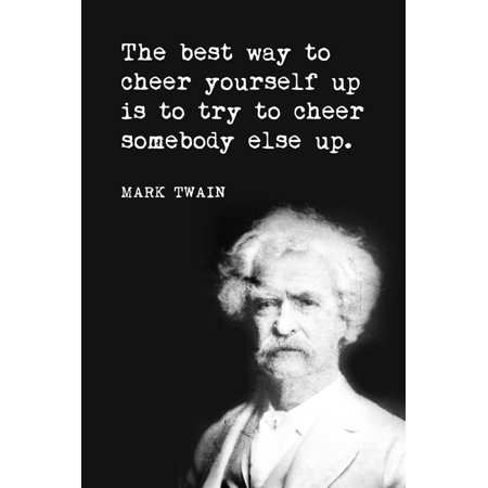 The Best Way To Cheer Yourself Up (Mark Twain Quote), motivational (Best Way To Put Up Posters Without Damaging Them)