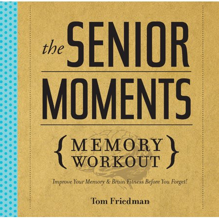The Senior Moments Memory Workout : Improve Your Memory & Brain Fitness Before You