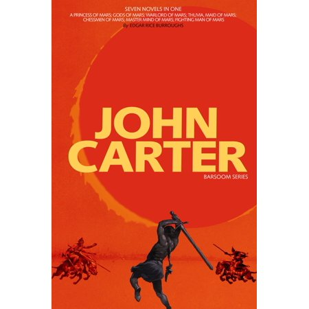 John Carter: Barsoom Series (7 Novels) A Princess of Mars; Gods of Mars; Warlord of Mars; Thuvia, Maid of Mars; Chessmen of Mars; Master Mind of Mars; Fighting Man of Mars (Science Fiction) -