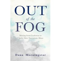 Out of the Fog: Moving from Confusion to Clarity After Narcissistic Abuse (Paperback)