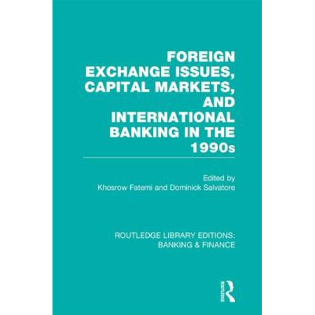 Foreign Exchange Issues, Capital Markets and International Banking in the 1990s (RLE Banking & Finance) -