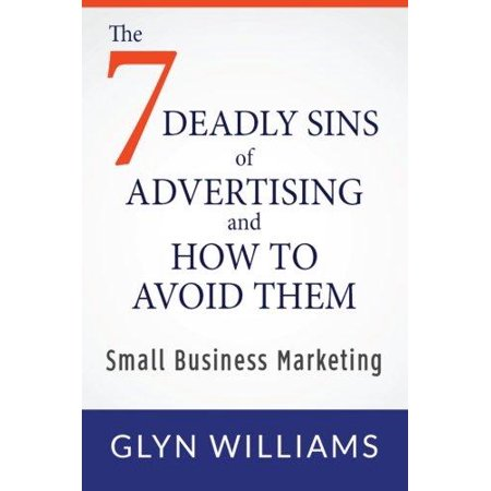 The Seven Deadly Sins of Advertising and How to Avoid Them: Small Business Marketing - image 1 of 1
