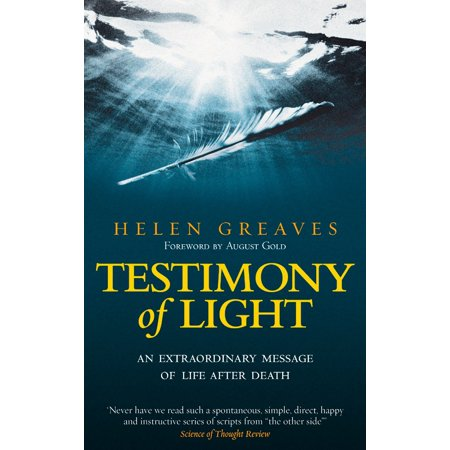 Testimony of Light : An Extraordinary Message of Life After