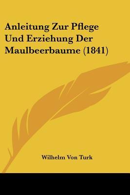 Anleitung Zur Pflege Und Erziehung Der Maulbeerbaume 1841