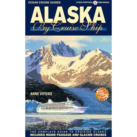 Alaska by cruise ship : the complete guide to cruising alaska: (Cruise Ship Deck)