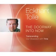 The Doorway Into Now : Transcending Our Obsession with Time