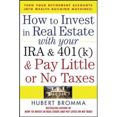 How To Invest In Real Estate With Your Ira And 401K   Pay Little Or No Taxes  Turn Your Retirement Accounts Into Wealth Building Machines