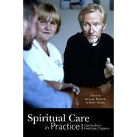 Spiritual Care in Practice : Case Studies in Healthcare Chaplaincy
