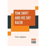 Tom Swift And His Sky Racer: Or The Quickest Flight On Record (Paperback)