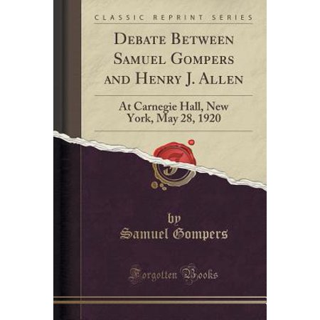 Henry New York Tie - Debate Between Samuel Gompers and Henry J. Allen: At Carnegie Hall, New York, May 28, 1920 (Classic Reprint) (Paperback)