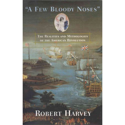 A Few Bloody Noses: The Realities and Mythologies of the American Revolution