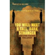 INSEAD Business Press: You Will Meet a Tall, Dark Stranger: Executive Coaching Challenges (Hardcover)