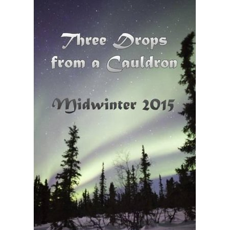 Three Drops From A Cauldron  Midwinter 2015