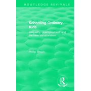 Routledge Revivals: Schooling Ordinary Kids (1987) : Inequality, Unemployment, and the New Vocationalism