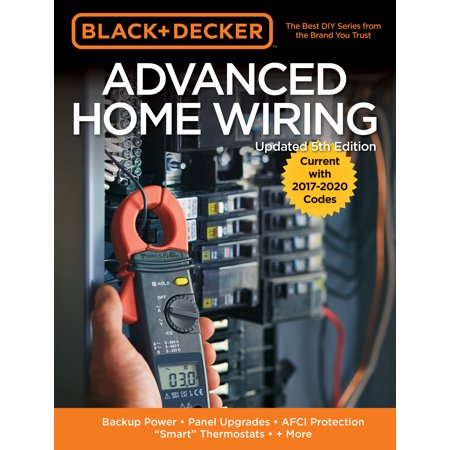 Black & Decker Advanced Home Wiring, 5th Edition : Backup Power - Panel Upgrades - AFCI Protection -