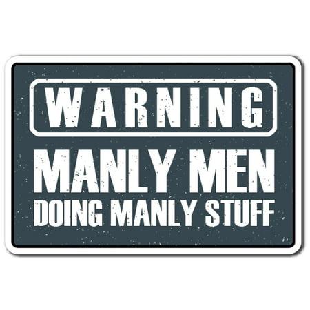 WARNING, MANLY MEN Aluminum Sign warning men work garage mancave | Indoor/Outdoor | 10