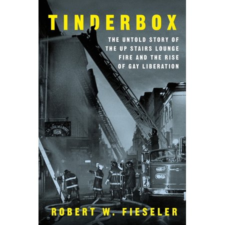 Tinderbox : The Untold Story of the Up Stairs Lounge Fire and the Rise of Gay (Machine Gun Kelly Story Of The Stairs)