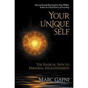 Your Unique Self : The Radical Path to Personal Enlightenment