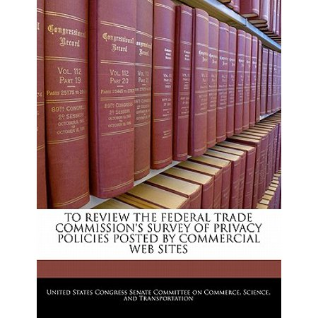 To Review the Federal Trade Commission's Survey of Privacy Policies Posted by Commercial Web Sites (Federal Post)