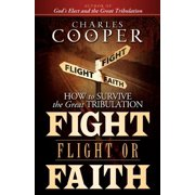 Fight, Flight, or Faith: How to Survive the Great Tribulation (Paperback)