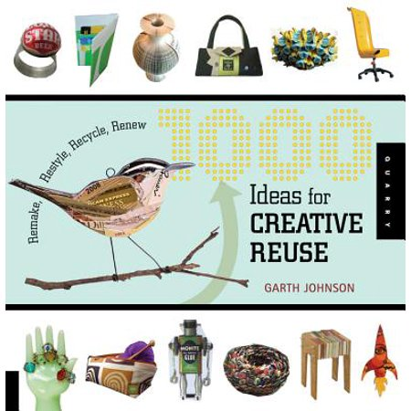 1000 Ideas for Creative Reuse : Remake, Restyle, Recycle, Renew (Creative Dresses Ideas)