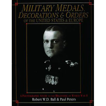 - Military Medals, Decorations, and Orders of the United States and Europe : A Photographic Study to the Beginning of WWII