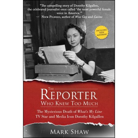 The Reporter Who Knew Too Much : The Mysterious Death of What's My Line TV Star and Media Icon Dorothy Kilgallen (Start Line)