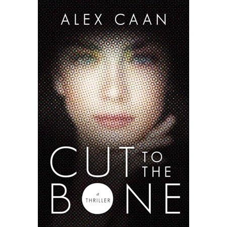 Cut to the Bone : A Thriller