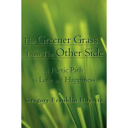 The Greener Grass from the Other Side : A Poetic Path to Love and