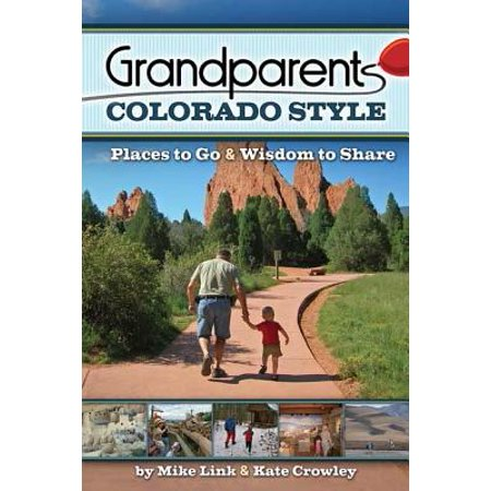 Grandparents Colorado Style : Places to Go & Wisdom to