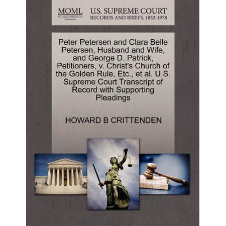 Peter Petersen and Clara Belle Petersen, Husband and Wife, and George D. Patrick, Petitioners, V. Christ's Church of the Golden Rule, Etc., et al. U.S. Supreme Court Transcript of Record with Supporting (In 1923 The Us Supreme Court Ruled That)