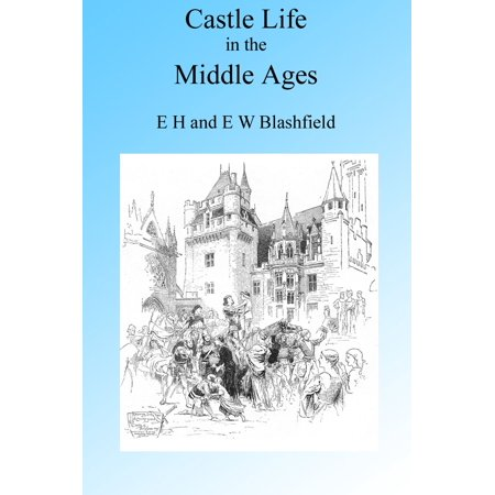 Castle Life in the Middle Ages. Illustrated. - (Information About Castles In The Middle Ages)