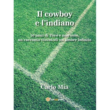 Il cowboy e l'indiano... 50 di Toro e non solo, un racconto vissuto di un amore infinito -