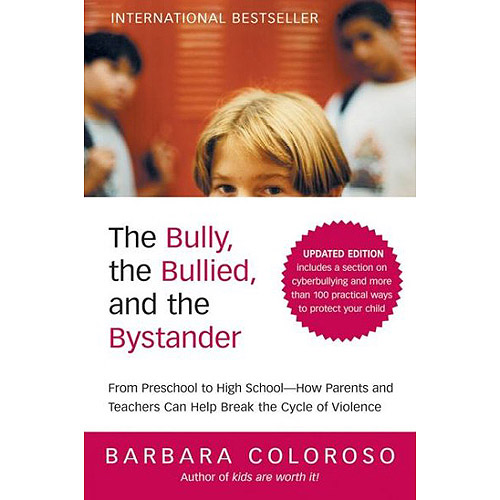 The Bully, the Bullied, and the Bystander: From Pre-School to High School--How Parents and Teachers Can Help Break the Cycle of Violence