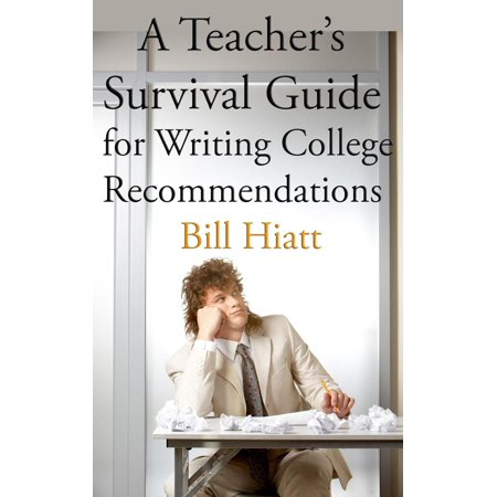 A Teacher's Survival Guide for Writing College Recommendations - (Guide To Writing A Letter Of Recommendation)