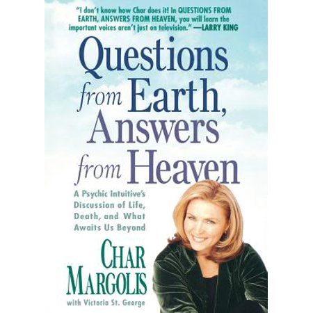 Questions From Earth, Answers From Heaven : A Psychic Intuitive's Discussion of Life, Death, and What Awaits Us