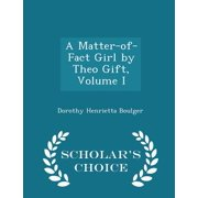 A Matter-Of-Fact Girl by Theo Gift, Volume I - Scholar's Choice Edition