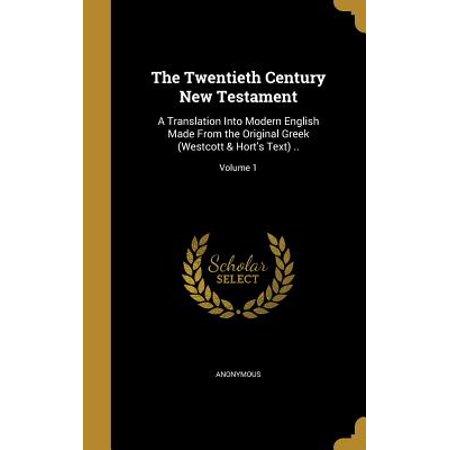The Twentieth Century New Testament : A Translation Into Modern English Made from the Original Greek (Westcott & Hort's Text) ..; Volume (Translation From Old English To Modern English)