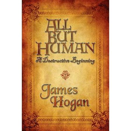 All But Human: A Destructive Beginning by