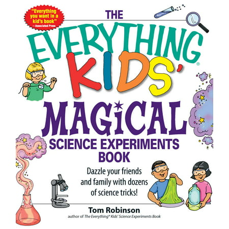 The Everything Kids' Magical Science Experiments Book : Dazzle your friends and family by making magical things happen!