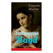 Amtmanns Magd (Liebesroman): Ein Klassiker der Frauenliteratur (Paperback)