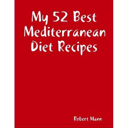 My 52 Best Mediterranean Diet Recipes - eBook (The Best Mediterranean Cookbook)