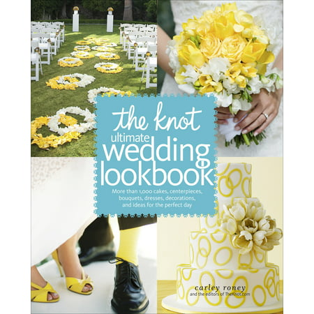 The Knot Ultimate Wedding Lookbook : More Than 1,000 Cakes, Centerpieces, Bouquets, Dresses, Decorations, and Ideas for the Perfect Day - Book Centerpieces
